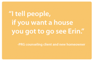 I tell people, if you want a house, you got to go see Erin
